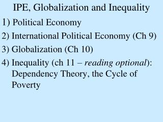 IPE, Globalization and Inequality 1)  Political Economy 2) International Political Economy (Ch 9) 3) Globalization (Ch 1