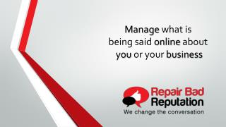 Manage  what is  being  said  online about you  or your business