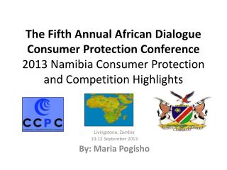 The Fifth Annual African Dialogue Consumer Protection Conference 2013  Namibia  Consumer Protection and Competition Hig