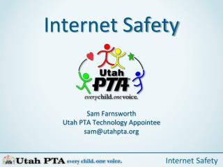 Internet Safety Sam Farnsworth Utah PTA Technology Appointee sam@utahpta.org