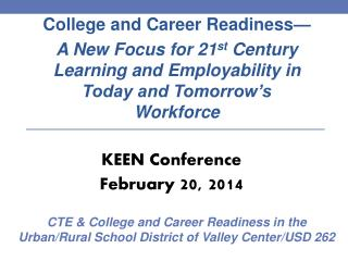 College and Career Readiness— A New Focus for 21 st  Century Learning and Employability in Today and Tomorrow's Work