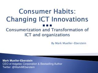 Consumer Habits: Changing ICT Innovations      Consumerization and Transformation of ICT and organizations