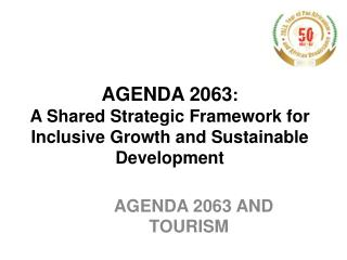 AGENDA 2063 :  A Shared Strategic Framework for Inclusive Growth and Sustainable Development