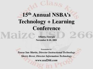 15 th  Annual NSBA's Technology + Learning Conference Atlanta, Georgia November 8-10, 2001 Presentation by:
