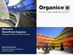 Welcome SharePoint Organice Bridiging the GAP for the AEC industry
