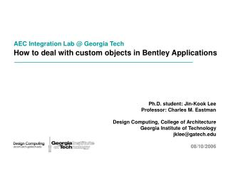 AEC Integration Lab @ Georgia Tech How to deal with custom objects in Bentley Applications