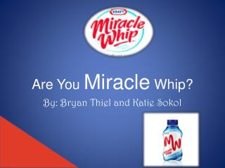 Are You  Miracle  Whip?