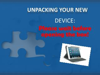 UNPACKING YOUR NEW