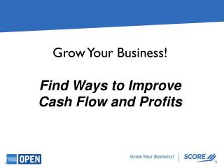 Grow  Your  Business! Find Ways to Improve Cash Flow and Profits