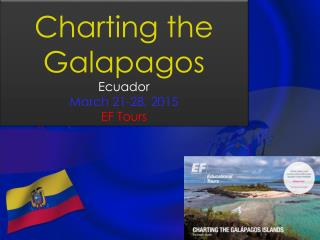 Charting the Galapagos Ecuador March 21-28, 2015 EF Tours