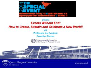 presents Events  Without End:  How  to Create, Sustain and Celebrate a New World! with Professor  Joe Goldblatt Executiv