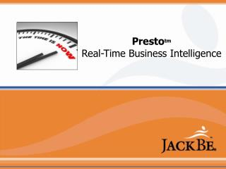 Presto tm Real-Time Business Intelligence