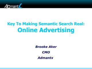 Key To  Making Semantic  Search Real:  Online Advertising