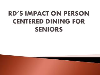 RD'S IMPACT ON PERSON CENTERED DINING FOR SENIORS