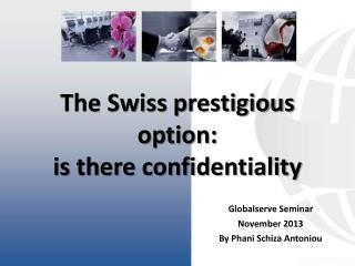 The Swiss prestigious option:  is there confidentiality