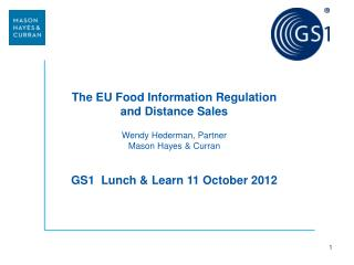 The EU Food Information Regulation  and Distance Sales Wendy Hederman, Partner Mason Hayes & Curran GS1  Lunch & Learn