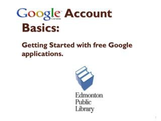 Google  Account Basics: Getting  Started  with free  Google applications.