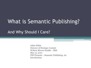 What is Semantic Publishing? And Why Should I Care?