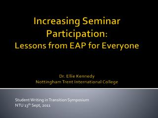 Increasing Seminar  P articipation :  Lessons  from  EAP for Everyone Dr. Ellie Kennedy Nottingham Trent International C