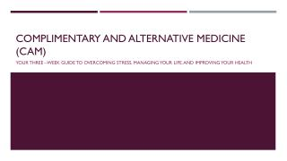 Complimentary and alternative medicine (CAM)