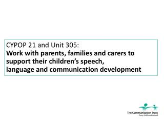 CYPOP 21 and Unit 305: Work with parents, families and carers to support their children's speech, language and communica