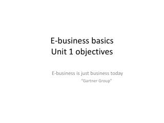 E-business basics  Unit 1 objectives