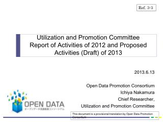 2013.6.13 Open Data Promotion  Consortium Ichiya  Nakamura Chief Researcher,  Utilization and Promotion Committee