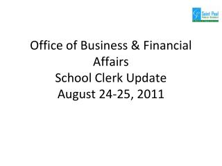 Office of Business  & Financial Affairs School Clerk  Update August 24-25, 2011