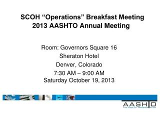 "SCOH ""Operations"" Breakfast Meeting 2013 AASHTO Annual Meeting"
