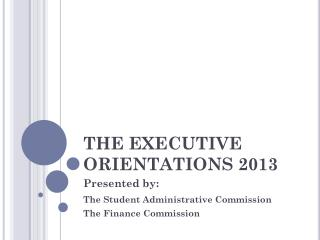 THE EXECUTIVE ORIENTATIONS 2013