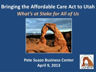 Bringing the Affordable Care Act to Utah  What's at Stake for  All of Us