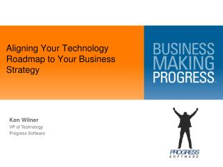 Aligning Your Technology Roadmap to Your  Business  Strategy