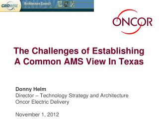 Donny Helm Director – Technology Strategy and Architecture Oncor Electric Delivery November 1, 2012