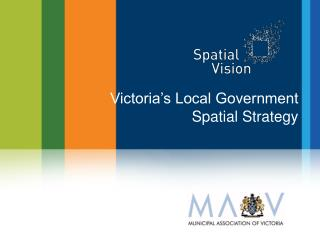 Victoria's Local Government  Spatial Strategy