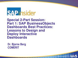 Special  2 -Part Session:  Part 1: SAP BusinessObjects Dashboards Best Practices: Lessons to Design and Deploy Interacti