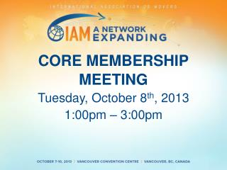CORE MEMBERSHIP MEETING Tuesday, October 8 th , 2013 1:00pm – 3:00pm