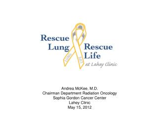 Andrea McKee, M.D. Chairman Department Radiation Oncology Sophia Gordon Cancer Center Lahey  Clinic May 15, 2012