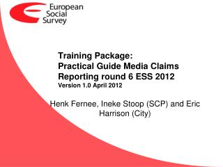 Training  Package : Practical  Guide  Media Claims  Reporting round  6 ESS 2012 Version  1.0 April 2012