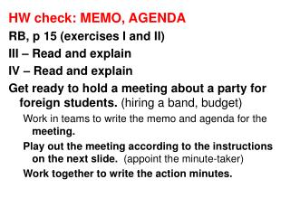HW check: MEMO, AGENDA RB, p 15 (exercises I and II) III – Read and explain IV – Read and explain