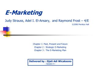E-Marketing Judy Strauss, Adel I. El- Ansary , and Raymond Frost – 4/E