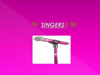 SINGERS !!