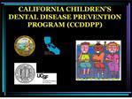 CALIFORNIA CHILDREN S DENTAL DISEASE PREVENTION PROGRAM CCDDPP