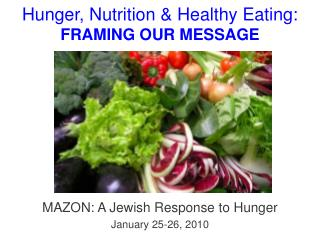 Hunger, Nutrition & Healthy Eating:  FRAMING OUR MESSAGE