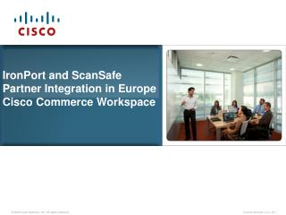 IronPort and ScanSafe  Partner Integration in Europe Cisco Commerce Workspace