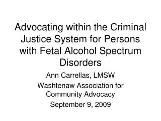 Advocating within the Criminal Justice System for Persons with Fetal Alcohol Spectrum Disorders