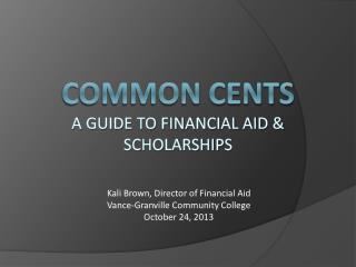 Common cents a guide to Financial Aid & Scholarships