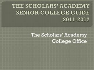 THE SCHOLARS' ACADEMY SENIOR COLLEGE GUIDE  2011-2012