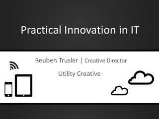 Practical Innovation in IT