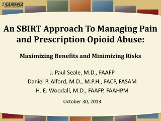 An SBIRT Approach To Managing Pain  and Prescription Opioid Abuse:  Maximizing Benefits and Minimizing Risks