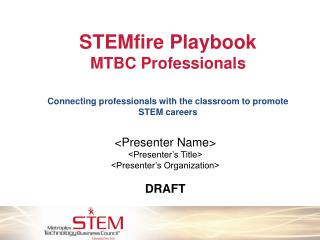STEMfire Playbook MTBC Professionals Connecting professionals with the classroom to promote STEM careers